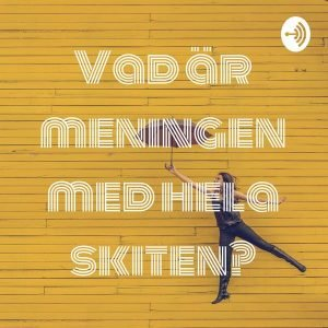 vad-är-meningen-med-hela-skiten-jonas-larsson-podcast